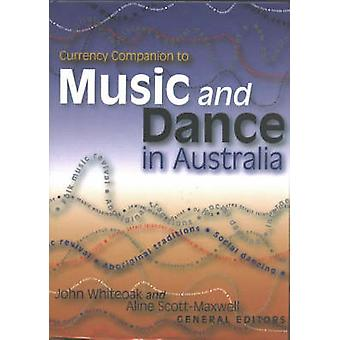 Currency Companion to Music and Dance in Australia by John Whiteoak -