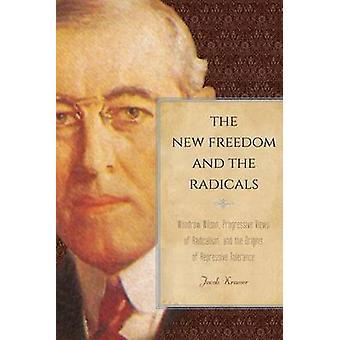 The New Freedom and the Radicals - Woodrow Wilson - Progressive Views