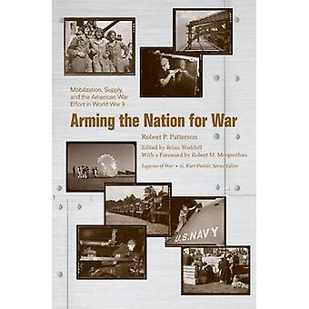 Arming the Nation for War - Mobilization - Supply - and the American W