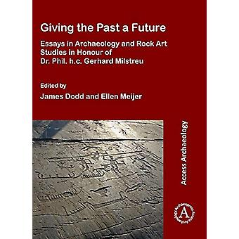Giving the Past a Future - Essays in Archaeology and Rock Art Studies