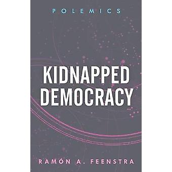Kidnapped Democracy by Ramon A. Feenstra - 9781786613615 Book