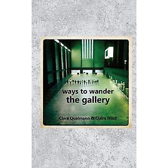 Ways to Wander the Gallery - 2018 by Clare Qualmann - 9781911193517 Bo