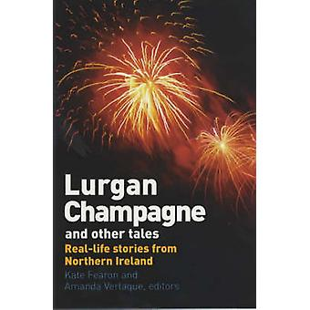 Lurgan Champagne and Other Tales - Real Life Stories from Northern Ire