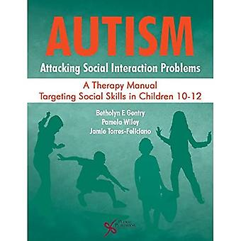 Autism: Attacking Social Interaction Problems: A Therapy Manual Targeting Social Skills in Children 10-12