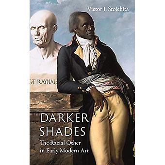 Darker Shades - The Racial Other in Early Modern Art by Victor I. Stoi