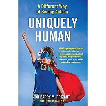 Uniquely Human - A Different Way of Seeing Autism by Barry M. Prizant