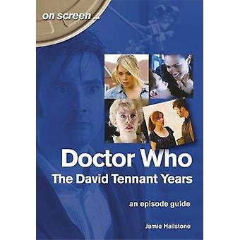 Doctor Who  The David Tennant Years. An Episode Guide On Screen by Hailstone & Jamie