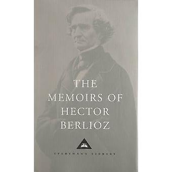 The Memoirs of Hector Berlioz by Hector Berlioz & Translated by David Cairns