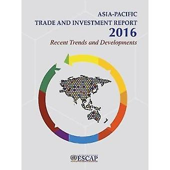 Asia-Pacific Trade and Investment Report 2016 - Recent Trends and Deve