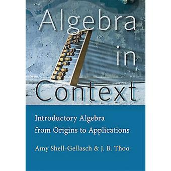 Algebra in Context - Introductory Algebra from Origins to Applications