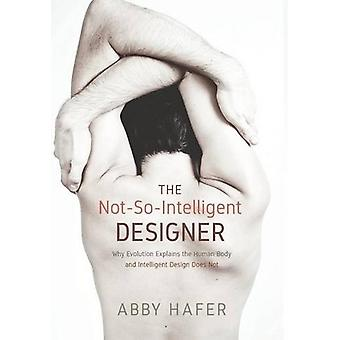 The Not-So-Intelligent Designer by Abby Hafer - 9781498284622 Book