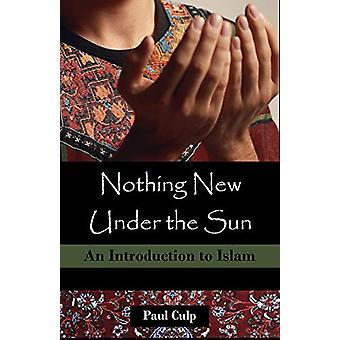 Nothing New Under the Sun - An Introduction to Islam by Paul Culp - 97