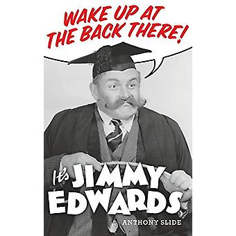 Wake Up at the Back There - It's Jimmy Edwards (Hardback) by Anthony S