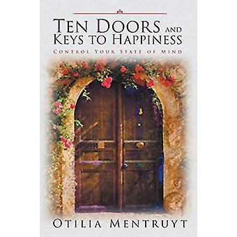 Ten Doors and Keys to Happiness - Control Your State of Mind by Otilia