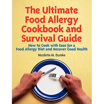 The Ultimate Food Allergy Cookbook and Survival Guide - How to Cook wi