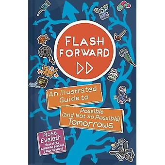 Flash Forward An Illustrated Guide to Possible And Not So Possible Tomorrows