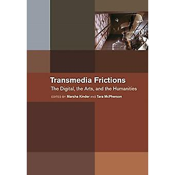 Transmedia Frictions by Edited by Marsha Kinder & Edited by Tara McPherson & Contributions by N Katherine Hayles & Contributions by Lev Manovich & Contributions by Yuri Tsivian & Contributions by Patricia R Zimmermann & Cont