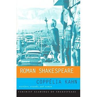 Roman Shakespeare: Warriors, Wounds and Women (Feminist Readings of Shakespeare)