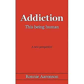 Addiction - This Being Human: A New Perspective