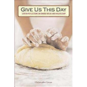 Donnez-nous ce jour des réflexions de Carême sur la cuisson du pain et le discipulat
