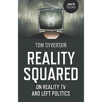 Reality Squared On Reality TV and Left Politics