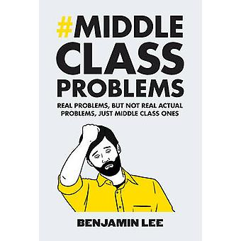 Middle Class Problems - Problems but Not Real Actual Problems - Just M