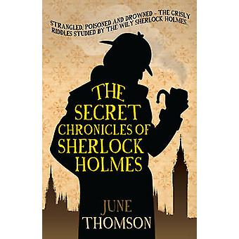 The Secret Chronicles of Sherlock Holmes by June Thomson - 9780749016