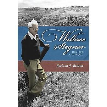 Wallace Stegner - sein Leben und Werk von Jackson J. Benson - 97808032253
