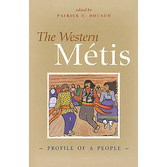 The Western Metis - Profile of a People by Patrick C. Douaud - 9780889