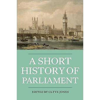 A Short History of Parliament - England - Great Britain - the United K
