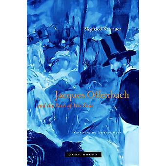 Jacques Offenbach and the Paris of His Time by Siegfried Kracauer - G
