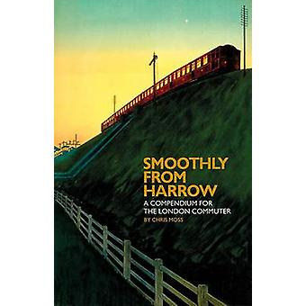 Smoothly from Harrow - A Compendium for the London Commuter by Chris M