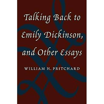Talking Back to Emily Dickinson - and Other Essays by William H. Prit