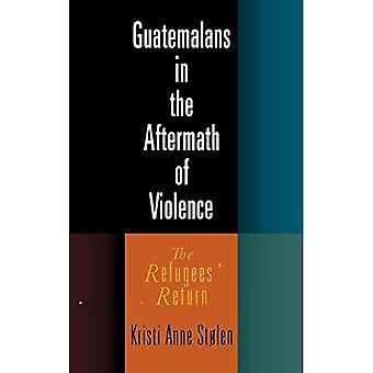 Guatemalalaisten väkivallan jälkimainingeissa: pakolaisten palaaminen (etnografinen poliittinen väkivalta-sarja)