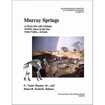 Murray Springs: A Clovis Site with Multiple Activity Areas in the San Pedro Valley, Arizona (Anthropological Papers of the University of Arizona)