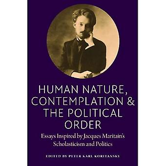 Human Nature, Contemplation, and the Political Order: Essays Inspired by Jacques Maritain's Scholasticism and...