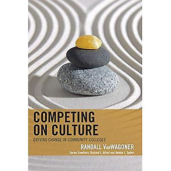 Competing on Culture: Driving Change in Community� Colleges (The Futures Series on Community Colleges)
