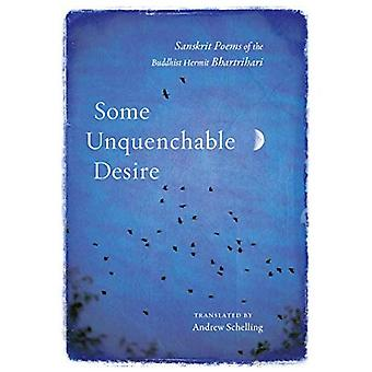 Some Unquenchable Desire: Sanskrit Poems of the Buddhist Hermit Bhartrihari