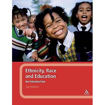 Ethnicity Race and Education An Introduction by Walters & Sue