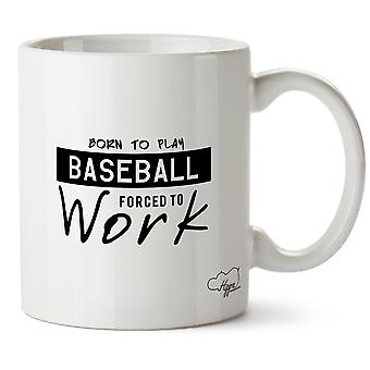 Hippowarehouse Born To Play Baseball Forced To Work Printed Mug Cup Ceramic 10oz