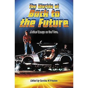 The Worlds of Back to the Future - Critical Essays on the Films by Sor