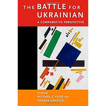 The Battle for Ukrainian - A Comparative Perspective by Michael S. Fl