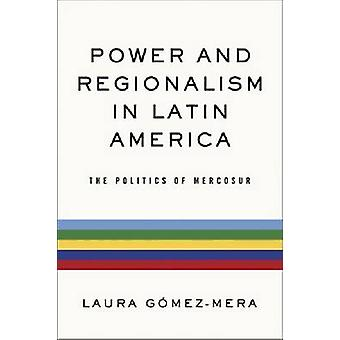 Power and Regionalism in Latin America The Politics of MERCOSUR by GmezMera & Laura