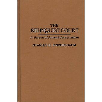 The Rehnquist Court In Pursuit of Judicial Conservatism by Friedelbaum & Stanley H.