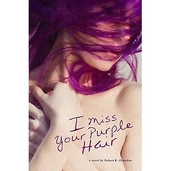 I Miss Your Purple Hair by Chandler & Robert