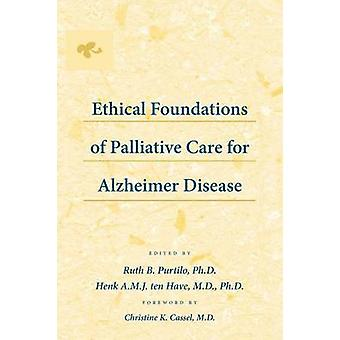 Ethical Foundations of Palliative Care for Alzheimer Disease by Purtilo & Ruth B.