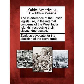 Puuttumista sisäisiin ongelmiin Länsi-Intian saarilla kunnioittaen niiden orjia vanhentunut Britannian lainsäätäjä. by innokas puolestapuhuja Th poistamiseksi