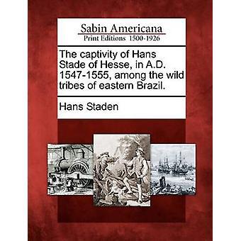 Fångenskapen av Hans Stade Hessen i A.D. 15471555 bland de vilda stammarna i östra Brasilien. av Staden & Hans