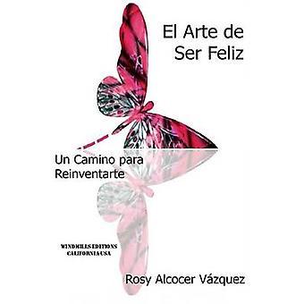 El Arte de Ser Feliz by Alcocer Va Zquez & Rosy