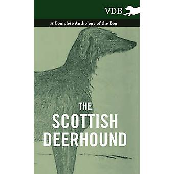 The Scottish Deerhound  A Complete Anthology of the Dog by Various